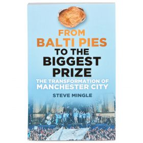 Manchester City From Balti Pies To The Biggest Prize